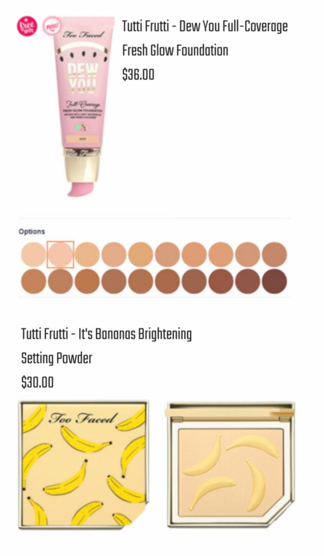 Too Faced - Tutti FruttiIt's Bananas Brightening Setting Powder +Tutti Frutti Dew You Full Coverage Fresh Glow Foundation