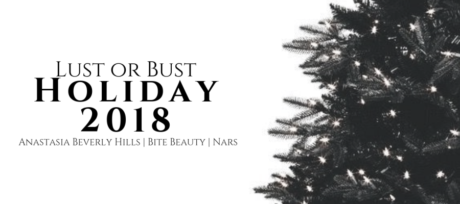 Lust or Bust | Holiday 2018 - Anastasia Beverly Hills, Bite Beauty, and Nars.