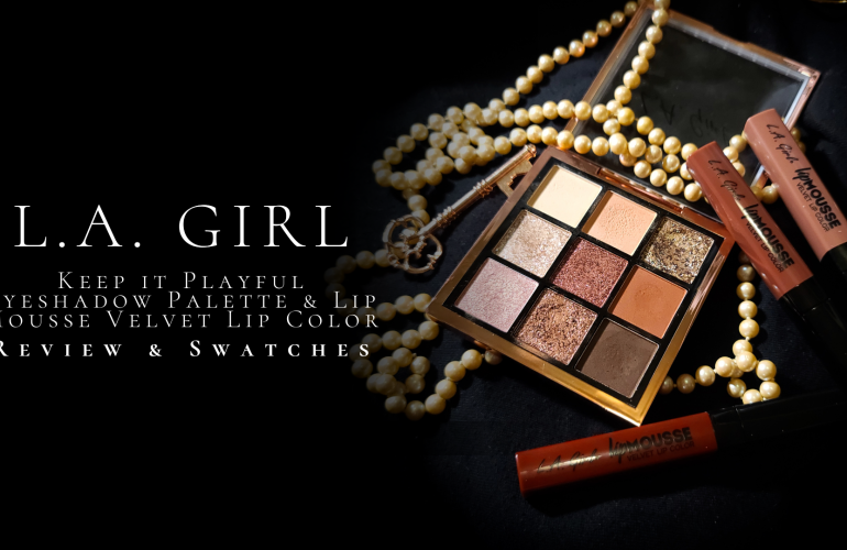 L.A. Girl Keep it Playful Eyeshadow Palette & Lip Mousse Velvet Lip Color Review, Look, and Swatches